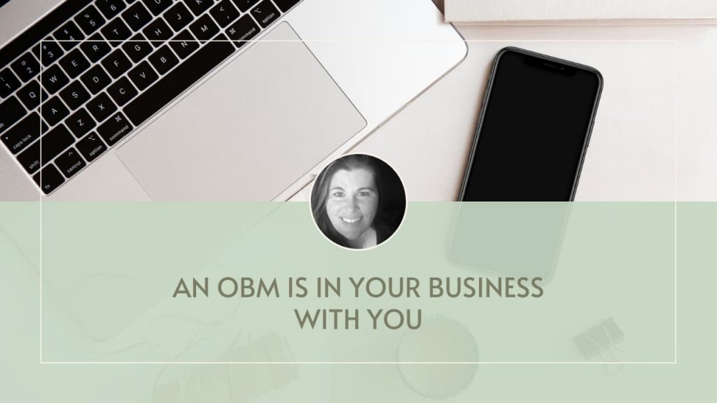 An OBM is IN your business with you