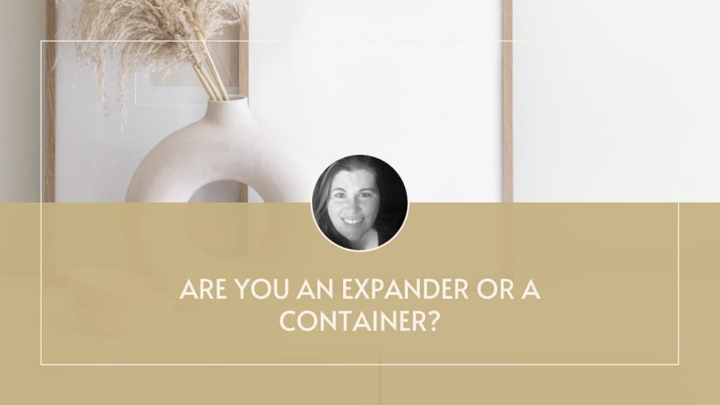 Are you an Expander or a Container?